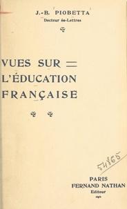 Jean-Benoît Piobetta - Vues sur l'éducation française.