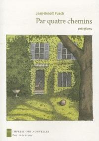 Jean-Benoît Puech - Par quatre chemins - Entretiens.