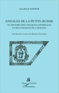 Jean-Benoît Scherer - Annales de la Petite-Russie - Ou histoire des cosaques saporogues et des cosaques de l'Ukraine.