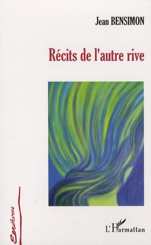 Jean Bensimon - Récits de l'autre rive.