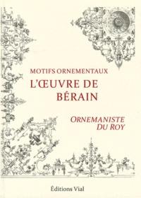 Jean Bérain - L'oeuvre de Bérain - Ornemaniste du Roy.