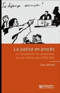 Jean Bérard - La justice en procès - Les mouvements de contestation face au système pénal (1968-1983).