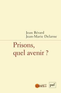 Jean Bérard et Jean-Marie Delarue - Prisons, quel avenir ?.