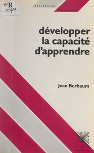 Jean Berbaum et André De Peretti - Développer la capacité d'apprendre.
