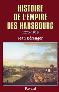 Jean Bérenger - Histoire de l'Empire des Habsbourg (1273-1918).