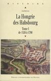 Jean Bérenger - La Hongrie des Habsbourg - Tome 1, De 1526 à 1790.