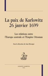 Jean Bérenger - La paix de Karlowitz 26 janvier 1699 - Les relations entre l'Europe centrale et l'Empire Ottoman.