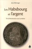 Jean Bérenger - Les Habsbourg et l'argent de la Renaissance aux Lumières.