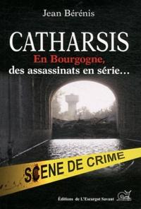 Jean Bérénis - Catharsis - En Bourgogne, des assassinats en série....