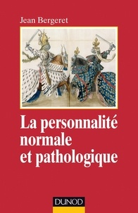 Jean Bergeret - La personnalité normale et pathologique - Les structures mentales, le caractère, les symptômes.