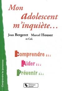 Jean Bergeret et Marcel Houser - Mon adolescent m'inquiète... - Comprendre, aider, prévenir.