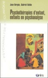 Jean Bergès et Gabriel Balbo - Psychothérapies d'enfant, enfants en psychanalyse.
