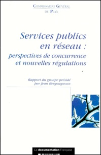 Services publics en réseau : perspectives de concurrence et nouvelles régulations. Rapport du groupe présidé par Jean Bergougnoux.pdf