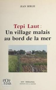 Jean Berlie - Tepi Laut : un village malais au bord de la mer.