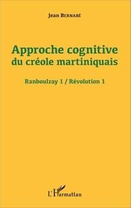 Approche cognitive du créole martiniquais- Révolution 1 - Jean Bernabé |