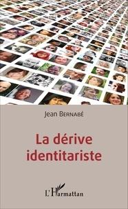 Jean Bernabé - La dérive identitariste.