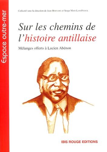 Jean Bernabé et Serge Mam Lam Fouck - Sur les chemins de l'histoire antillaise.