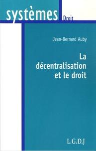 Jean-Bernard Auby - La décentralisation et le droit.