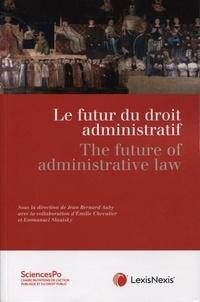 Jean-Bernard Auby et Emilie Chevalier - Le futur du droit administratif.