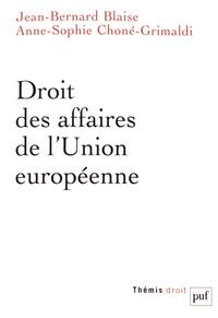 Jean-Bernard Blaise et Anne-Sophie Choné-Grimaldi - Droit des affaires de l'Union européenne.