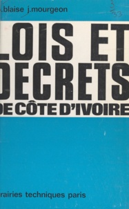 Jean-Bernard Blaise et Jacques Mourgeon - Lois et décrets de Côte-d'Ivoire.