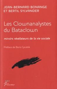 Jean-Bernard Bonange et Bertil Sylvander - Les clownanalystes du bataclown - Miroirs révélateurs de la vie sociale.