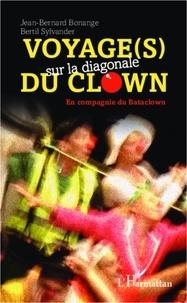Jean-Bernard Bonange et Bertil Sylvander - Voyage(s) sur la diagonale du clown - En compagnie du Bataclown.