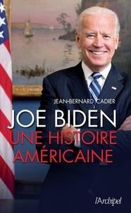 Jean-Bernard Cadier - Joe Biden - Une histoire américaine.
