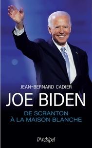 Jean-Bernard Cadier - Joe Biden - De Scranton à la Maison Blanche.