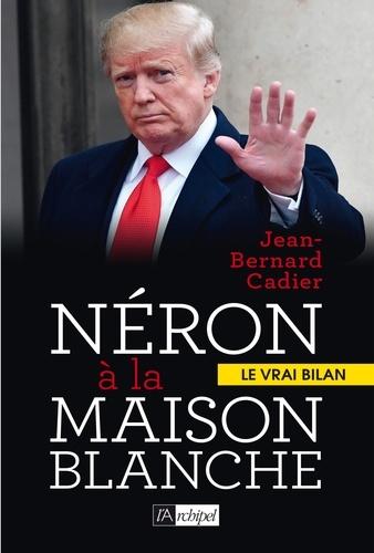 Néron à la Maison Blanche. Le vrai bilan