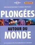 Jean-Bernard Carillet et Olivier Oudon - Plongées autour du monde - Idées de destinations et conseils pratiques : Les plus beaux sites, pour les débutants ou confirmés.