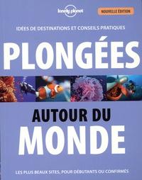 Plongées autour du monde- Idées de destinations et conseils pratiques : Les plus beaux sites, pour les débutants ou confirmés - Jean-Bernard Carillet pdf epub
