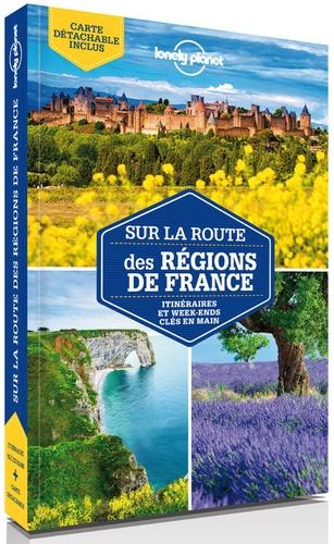 Sur la route des régions de France. Itinéraires et week-ends clés en main 2e édition