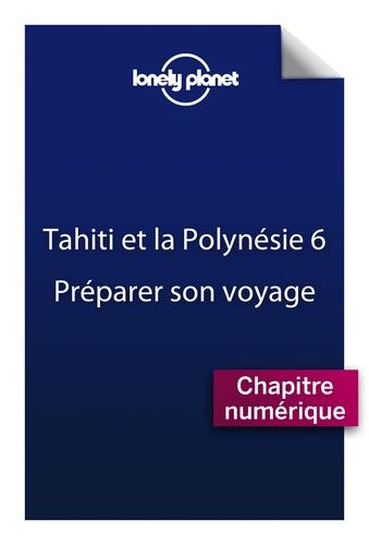Tahiti et la Polynésie française. Préparer son voyage 6e édition