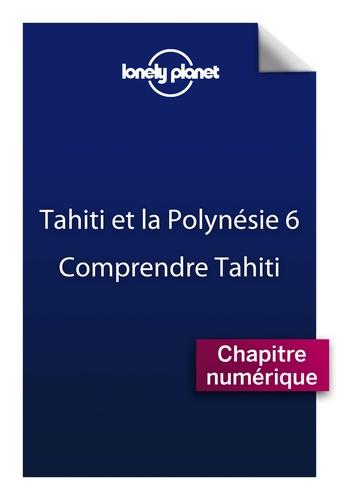 Tahiti et la Polynésie française. Comprendre Tahiti et Tahiti pratique 6e édition