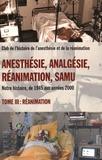 Jean-Bernard Cazalaà et Bruno Chavagnac - Anesthésie, analgésie, réanimation, Samu - Notre histoire, de 1945 aux années 2000 Tome 3, Réanimation.