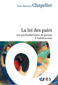 Jean-Bernard Chapelier - La loi des pairs - Les psychothérapies de groupe à l'adolescence.