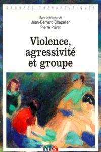 Jean-Bernard Chapelier et Pierre Privat - Violence, agressivité et groupe.