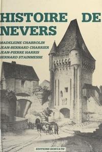 Jean-Bernard Charrier et Madeleine Chabrolin - Histoire de Nevers (1) : Des origines au début du XIXe siècle.