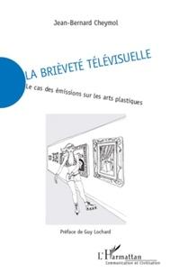Jean-Bernard Cheymol - La brièveté télévisuelle - Le cas des émissions sur les arts plastiques.