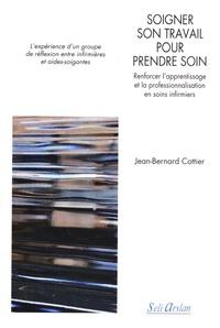 Jean-Bernard Cottier - Soigner son travail pour prendre soin - Renforcer l'apprentissage et la professionnalisation en soins infirmiers.