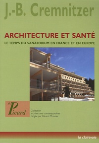 Jean-Bernard Cremnitzer - Architecture et santé - Le temps du sanatorium en France et en Europe.