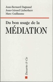 Jean-Bernard Dagnaud et Jean-Gérard Lieberherr - Du bon usage de la médiation.