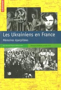 Jean-Bernard Dupont-Melnyczenko - Les Ukrainiens en France - Mémoires éparpillées.