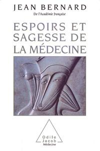 Jean Bernard - Espoirs et sagesse de la médecine.