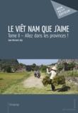 Jean Bernard Joly - Le Viêt Nam que j'aime Tome 2 : Allez dans les provinces !.