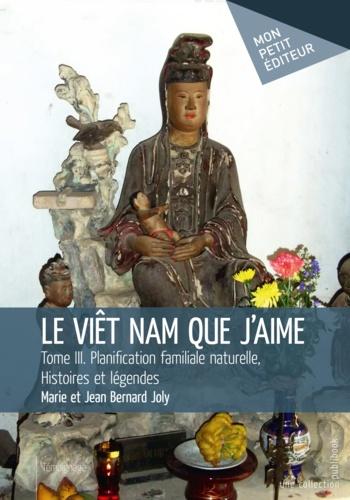 Le Viêt Nam que j'aime Tome 3 Planification familiale naturelle, histoires et légendes