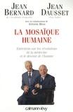 Jean Bernard et Jean Dausset - La Mosaïque humaine - Entretiens sur les révolutions de la médecine et le devenir de l'homme.