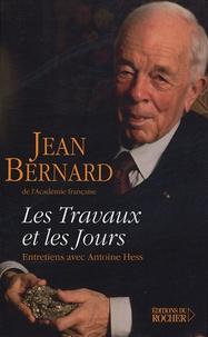 Jean Bernard et Antoine Hess - Les travaux et les jours - Chroniques, 1907-2004 ; Entretiens avec Antoine Hess.