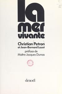 Jean-Bernard Lozet et Christian Pétron - La mer vivante.